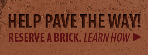 Help pave the way! Reserve a brick. Learn how