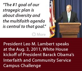 "President Lambert speaks at the White House on Aug. 3, 2011: ""The #1 goal of our strategic plan is about diversity and the multifaith agenda is central to that goal."""